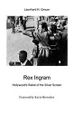 Leonhard H. Gmuer: Rex Ingram: Hollywood's Rebel of the Silver Screen