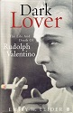 Emily W. Leider: Dark Lover: The Life and Death of Rudolph Valentino
